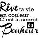 Sticker Rêve ta vie en couleur C'est le secret du Bonheur