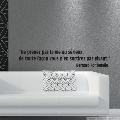 Sticker citation Bernard Fontenelle La vie sérieuse - Opensticker, boutique en ligne de stickers muraux inspirés et inspirant !