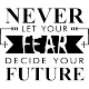 Sticker Never let your fear decide your future