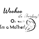 Sticker woohoo it's Friday! Oh wait... I'm a mother