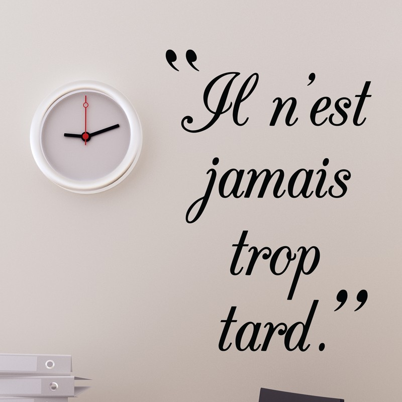 sticker il n est jamais trop tard stickers citation texte opensticker. Black Bedroom Furniture Sets. Home Design Ideas