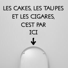 Sticker Les cakes, les taupes et les cigares, c'est par ici